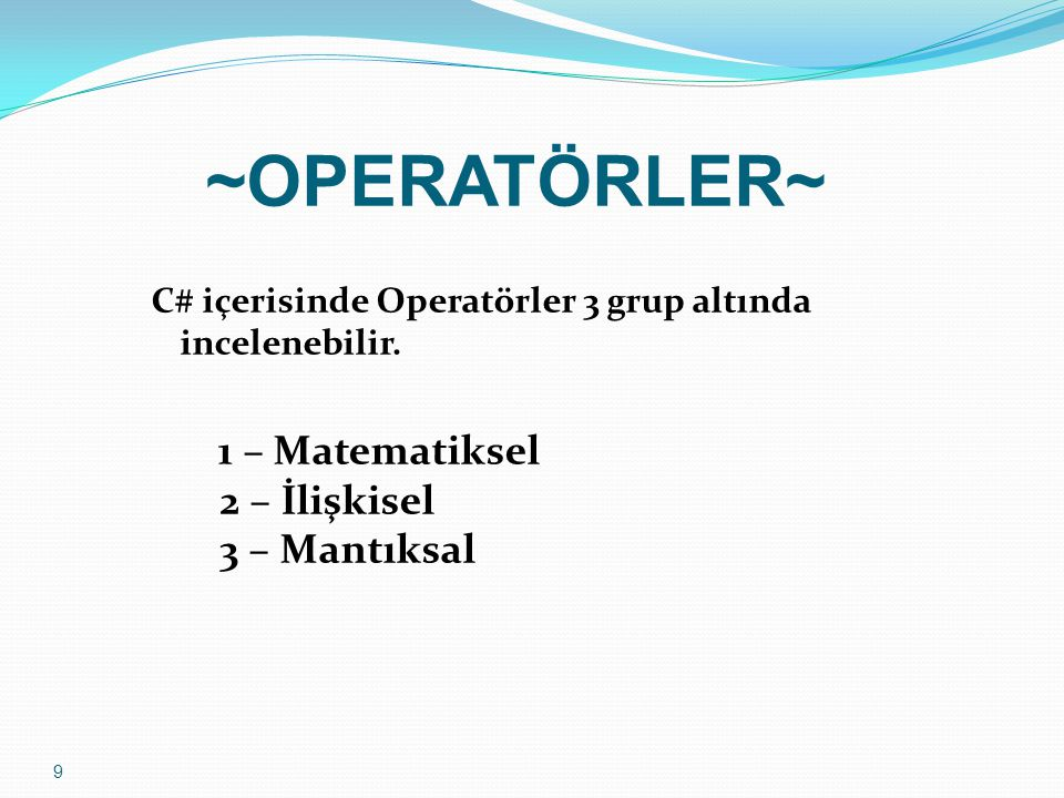 1-Matematiksel Operatörler Toplama + Çıkartma - Çarpma * Bölme / Modülüs % Bu Operatörler Matematik'de nasıl çalışıyorsa, C# içinde'de aynı şekilde çalışır.