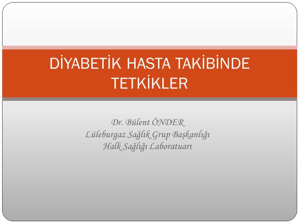 Dr. Bülent ÖNDER Lüleburgaz Sağlık Grup Başkanlığı Halk Sağlığı Laboratuarı DİYABETİK HASTA TAKİBİNDE TETKİKLER