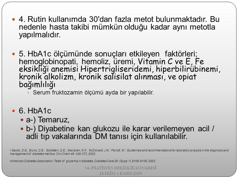 4. Rutin kullanımda 30'dan fazla metot bulunmaktadır. Bu nedenle hasta takibi mümkün olduğu kadar aynı metotla yapılmalıdır. 5. HbA1c ölçümünde sonuçl