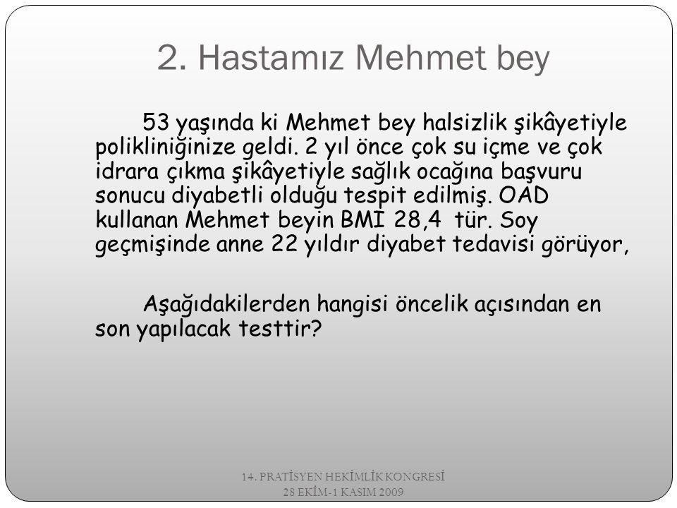 2. Hastamız Mehmet bey 14. PRAT İ SYEN HEK İ ML İ K KONGRES İ 28 EK İ M-1 KASIM 2009 53 yaşında ki Mehmet bey halsizlik şikâyetiyle polikliniğinize ge