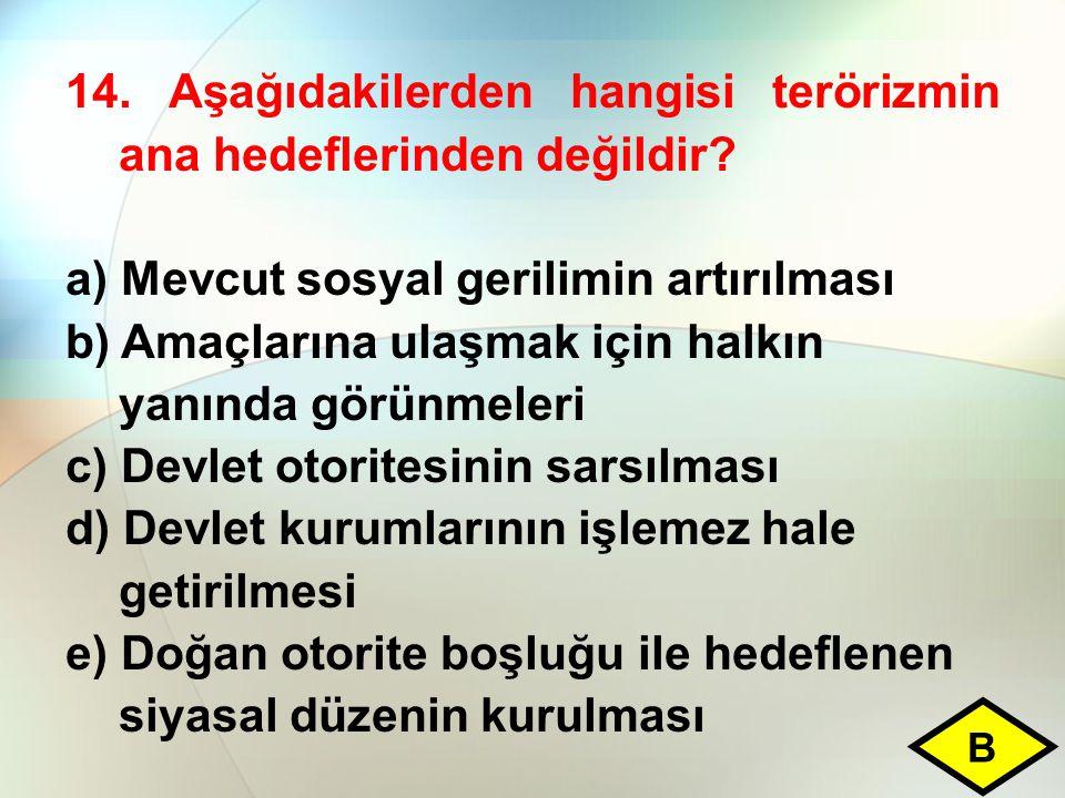 14. Aşağıdakilerden hangisi terörizmin ana hedeflerinden değildir? a) Mevcut sosyal gerilimin artırılması b) Amaçlarına ulaşmak için halkın yanında gö