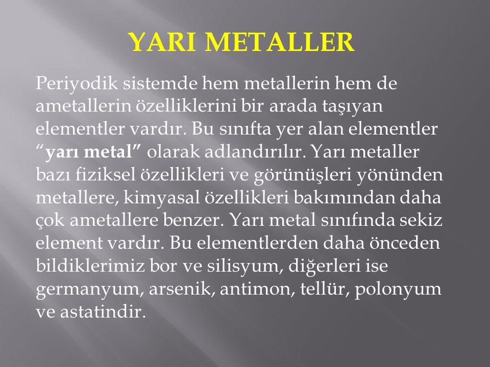 """Periyodik sistemde hem metallerin hem de ametallerin özelliklerini bir arada taşıyan elementler vardır. Bu sınıfta yer alan elementler """" yarı metal"""" o"""