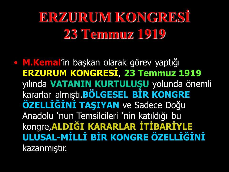 ERZURUM KONGRESİ 23 Temmuz 1919 AMASYA GENELGESİ 'ni yayınladıktan sonra Askerlik Görevi 'nden ayrılan M.Kemal, Doğu Anadolu Müdafa-i Hukuk Cemiyeti '