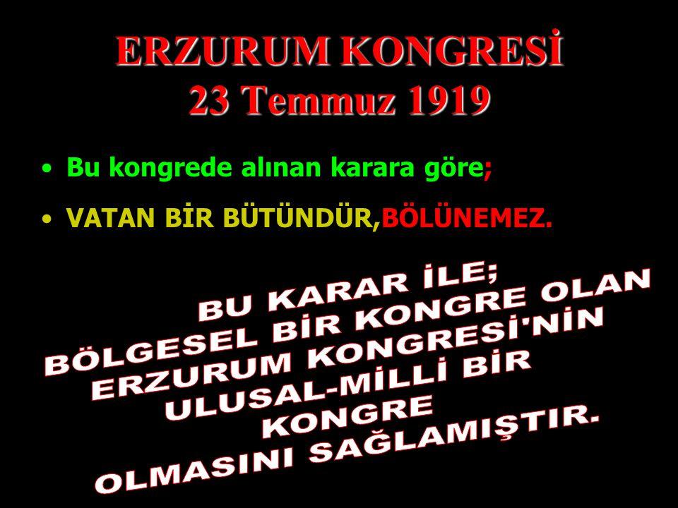 ERZURUM KONGRESİ 23 Temmuz 1919 M.Kemal'in başkan olarak görev yaptığı ERZURUM KONGRESİ, 23 Temmuz 1919 yılında VATANIN KURTULUŞU yolunda önemli karar