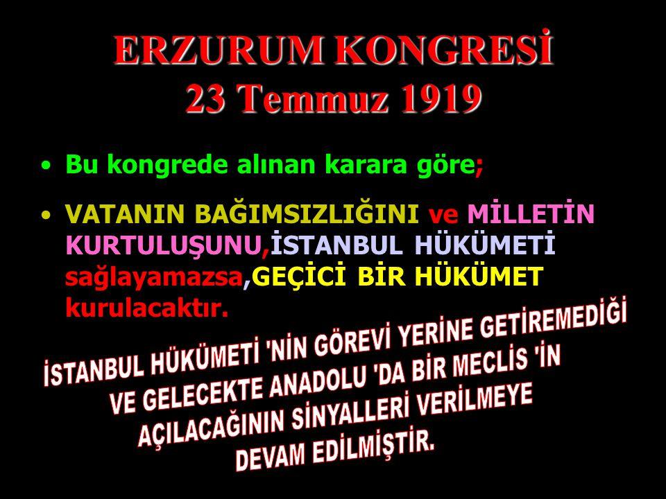 ERZURUM KONGRESİ 23 Temmuz 1919 VATAN BİR BÜTÜNDÜR,BÖLÜNEMEZ. Bu kongrede alınan karara göre;