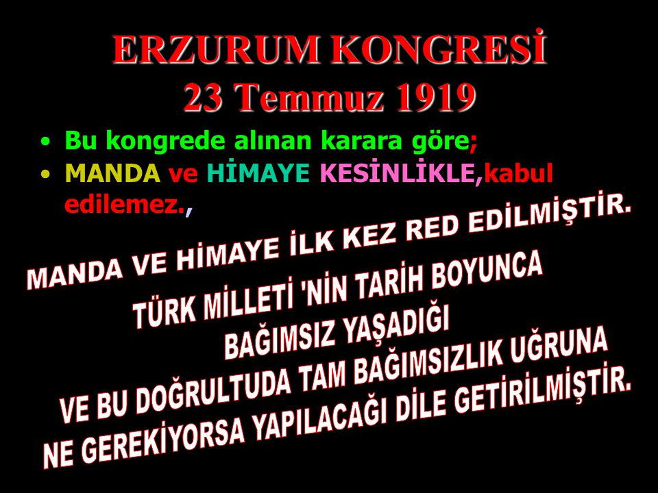 ERZURUM KONGRESİ 23 Temmuz 1919 VATANIN BAĞIMSIZLIĞINI ve MİLLETİN KURTULUŞUNU,İSTANBUL HÜKÜMETİ sağlayamazsa,GEÇİCİ BİR HÜKÜMET kurulacaktır. Bu kong