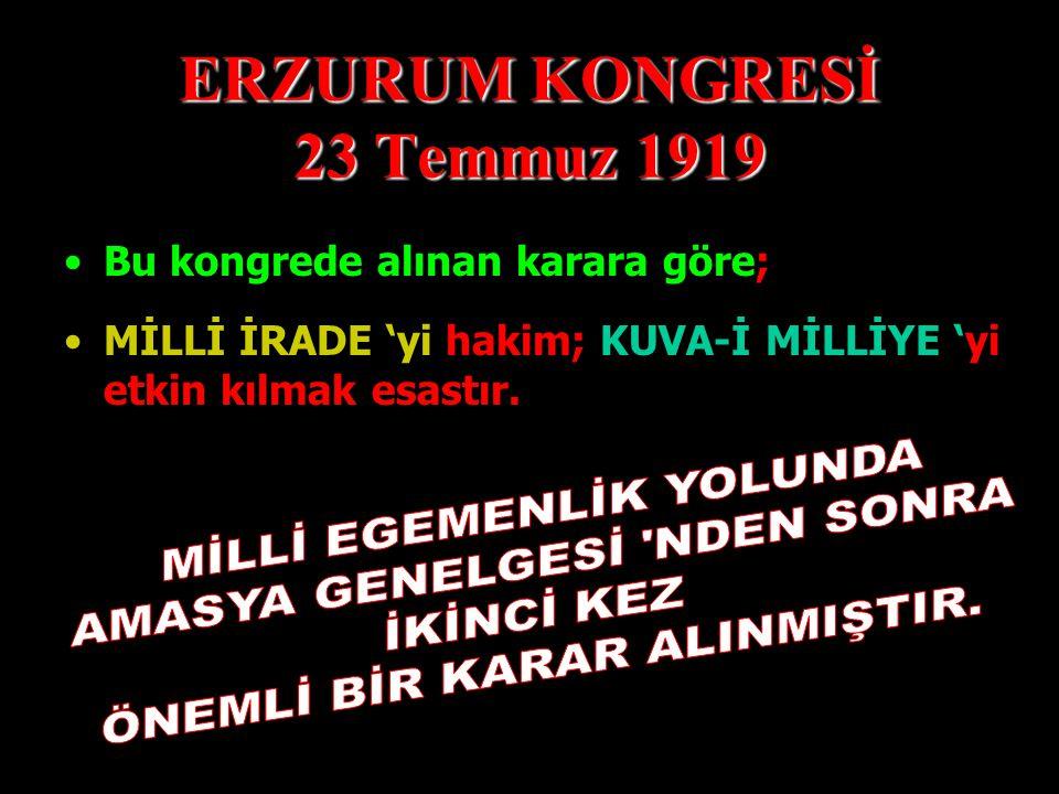 ERZURUM KONGRESİ 23 Temmuz 1919 MANDA ve HİMAYE KESİNLİKLE,kabul edilemez., Bu kongrede alınan karara göre;