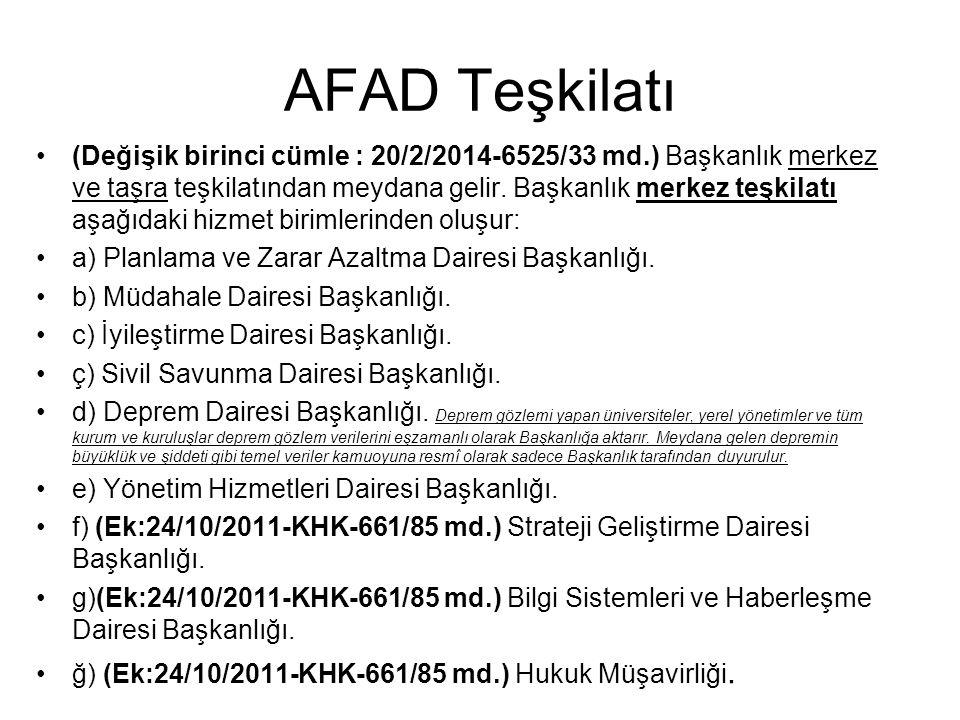 AFAD Teşkilatı (Değişik birinci cümle : 20/2/2014-6525/33 md.) Başkanlık merkez ve taşra teşkilatından meydana gelir. Başkanlık merkez teşkilatı aşağı