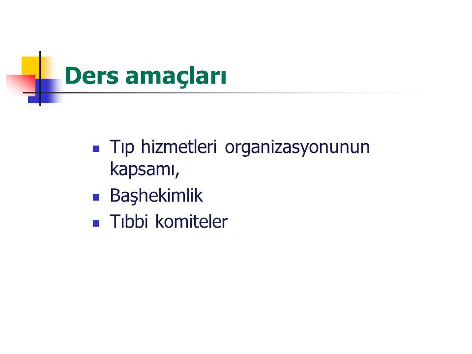 Ders amaçları Tıp hizmetleri organizasyonunun kapsamı, Başhekimlik Tıbbi komiteler