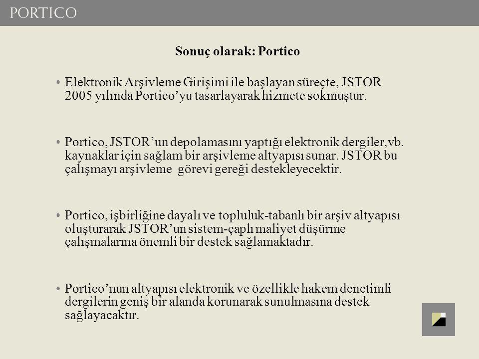 Sonuç olarak: Portico Elektronik Arşivleme Girişimi ile başlayan süreçte, JSTOR 2005 yılında Portico'yu tasarlayarak hizmete sokmuştur. Portico, JSTOR
