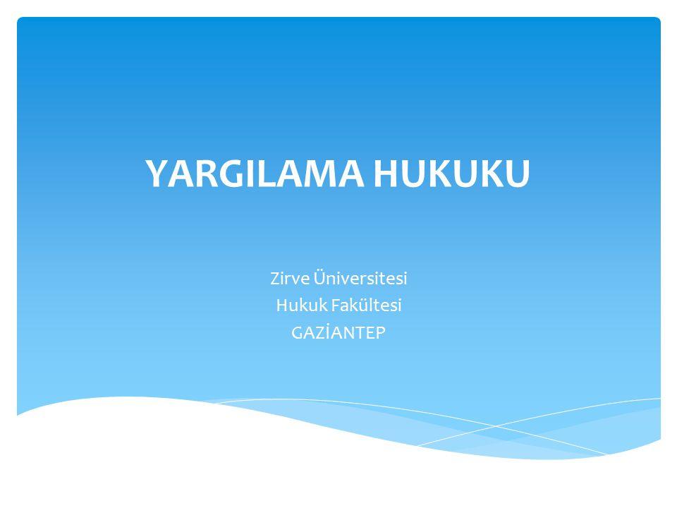 YARGILAMA HUKUKU Zirve Üniversitesi Hukuk Fakültesi GAZİANTEP