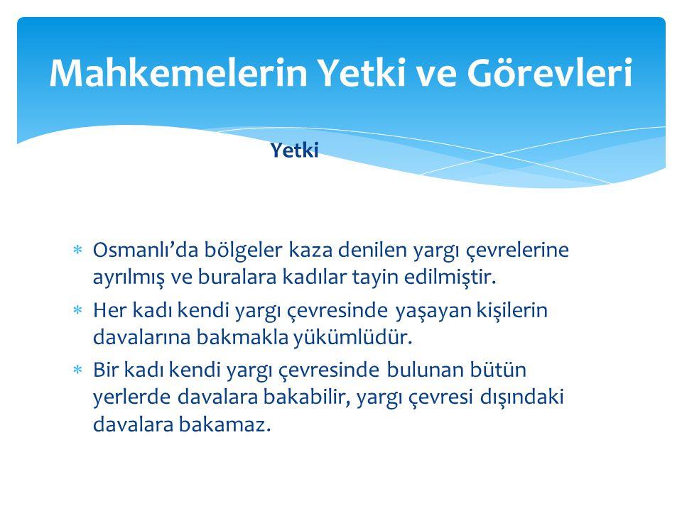  Osmanlı'da bölgeler kaza denilen yargı çevrelerine ayrılmış ve buralara kadılar tayin edilmiştir.  Her kadı kendi yargı çevresinde yaşayan kişileri