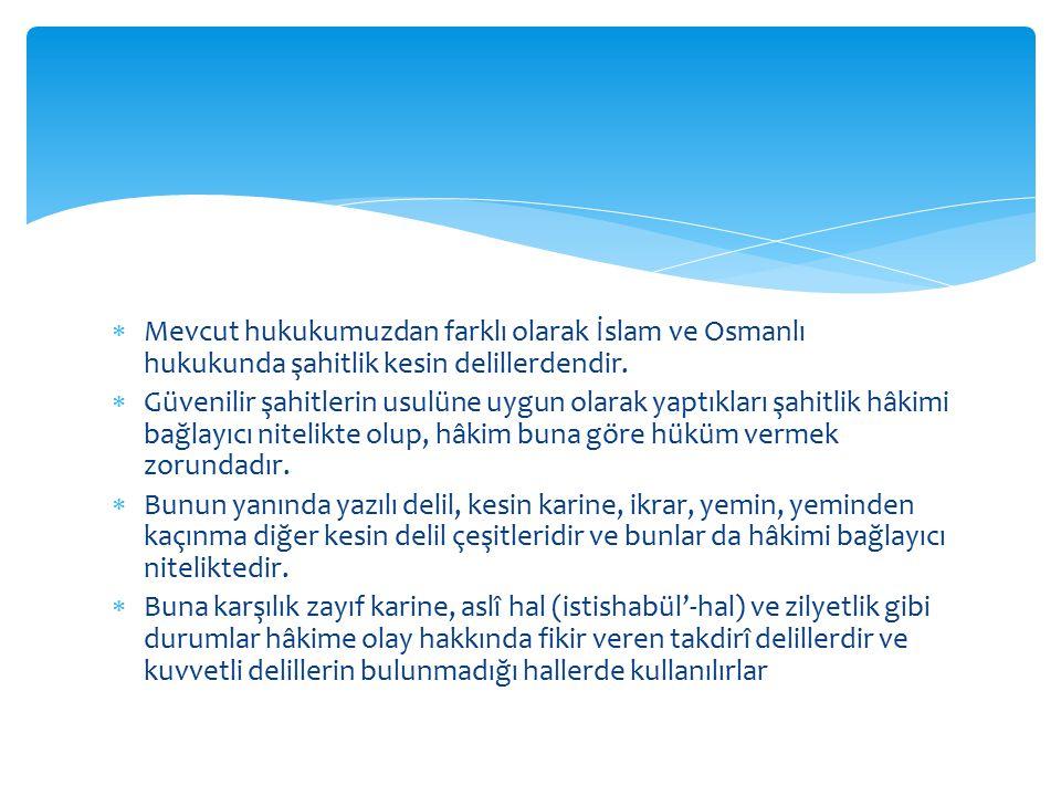  Mevcut hukukumuzdan farklı olarak İslam ve Osmanlı hukukunda şahitlik kesin delillerdendir.  Güvenilir şahitlerin usulüne uygun olarak yaptıkları ş