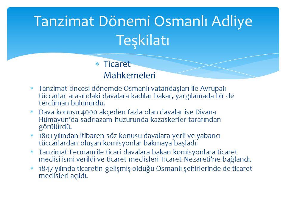  Tanzimat öncesi dönemde Osmanlı vatandaşları ile Avrupalı tüccarlar arasındaki davalara kadılar bakar, yargılamada bir de tercüman bulunurdu.  Dava