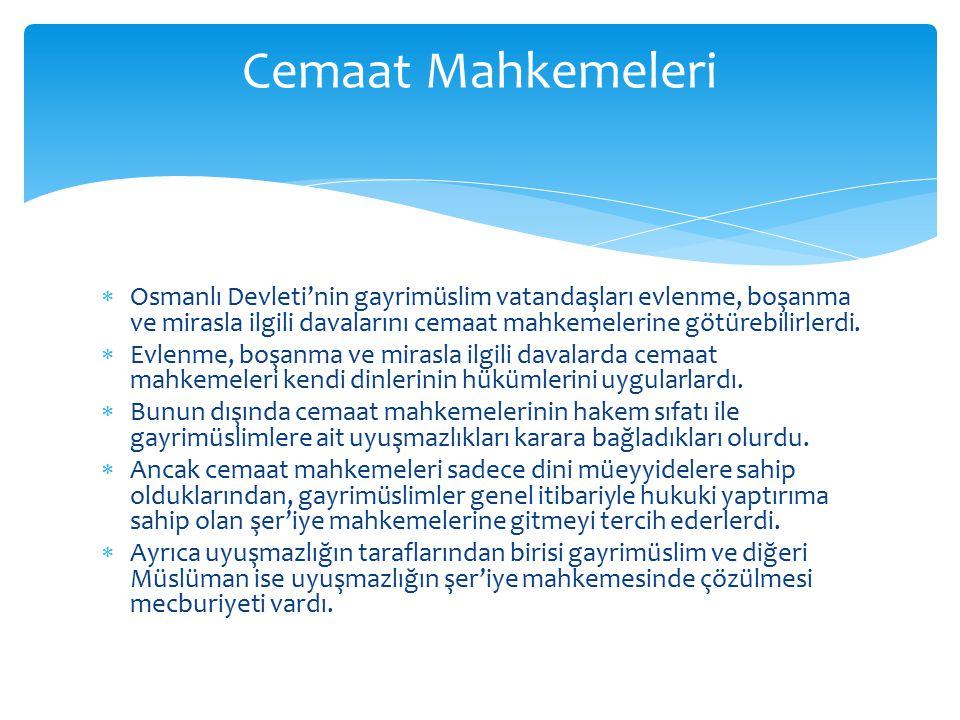  Osmanlı Devleti'nin gayrimüslim vatandaşları evlenme, boşanma ve mirasla ilgili davalarını cemaat mahkemelerine götürebilirlerdi.  Evlenme, boşanma