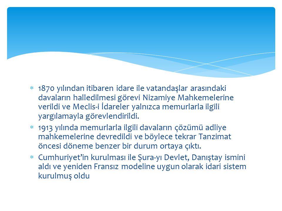 1870 yılından itibaren idare ile vatandaşlar arasındaki davaların halledilmesi görevi Nizamiye Mahkemelerine verildi ve Meclis-i İdareler yalnızca m