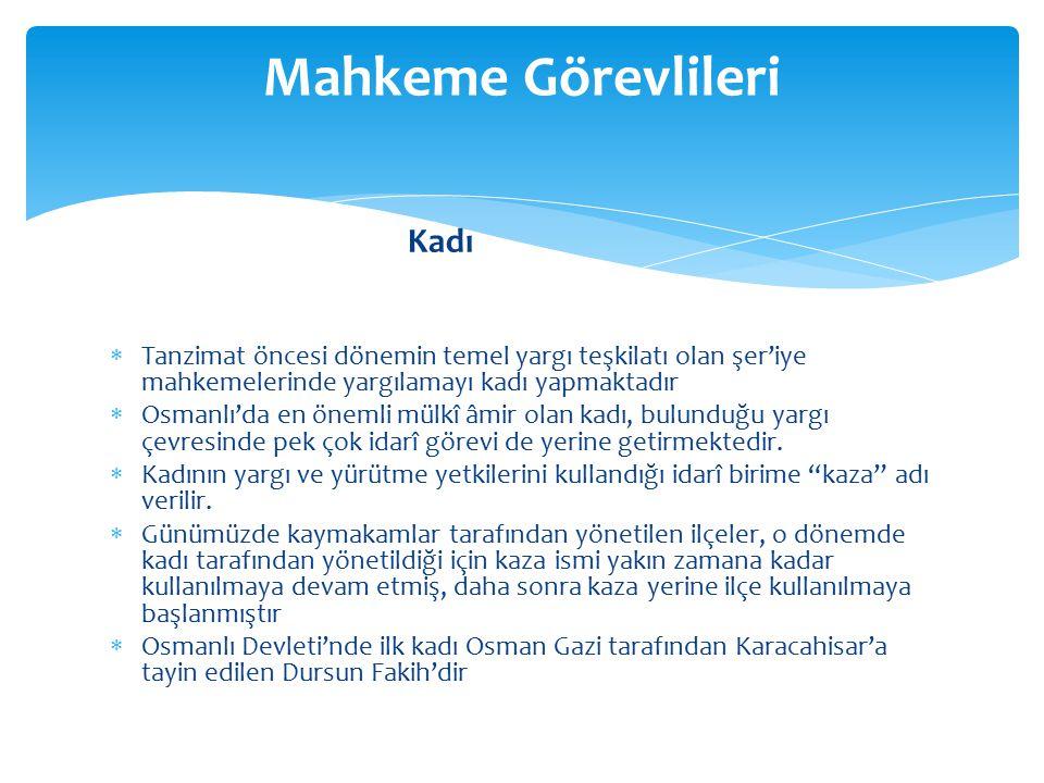  Tanzimat öncesi dönemin temel yargı teşkilatı olan şer'iye mahkemelerinde yargılamayı kadı yapmaktadır  Osmanlı'da en önemli mülkî âmir olan kadı,
