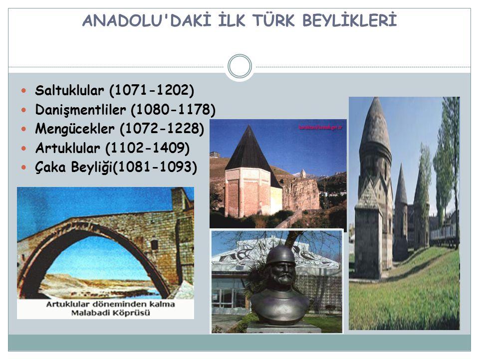 ANADOLU'DAKİ İLK TÜRK BEYLİKLERİ Saltuklular (1071-1202) Danişmentliler (1080-1178) Mengücekler (1072-1228) Artuklular (1102-1409) Çaka Beyliği(1081-1