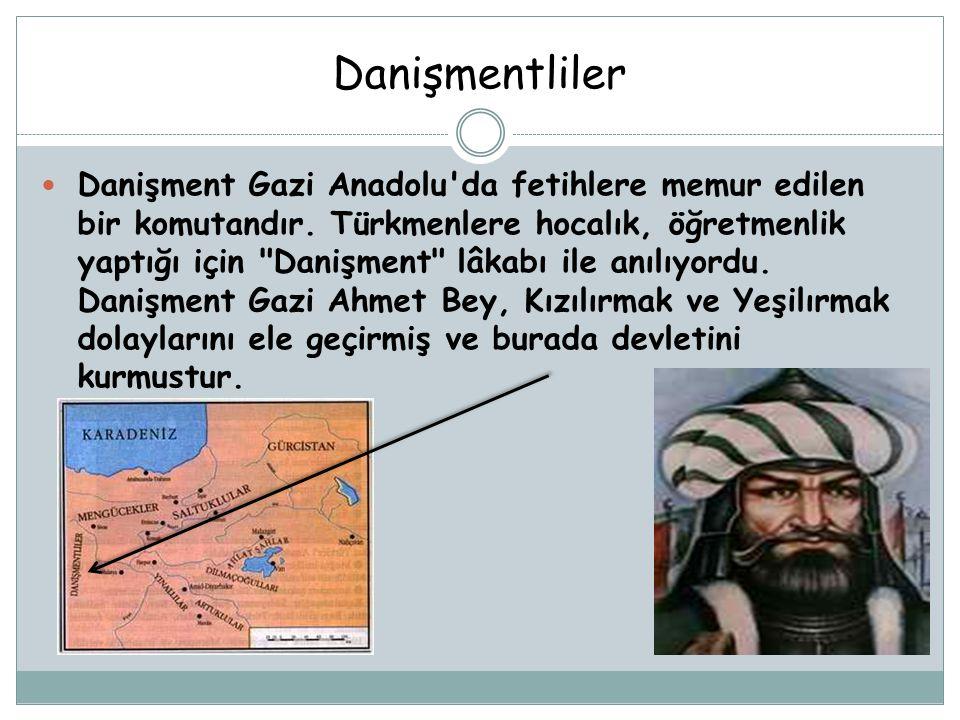 Danişmentliler Danişment Gazi Anadolu'da fetihlere memur edilen bir komutandır. Türkmenlere hocalık, öğretmenlik yaptığı için