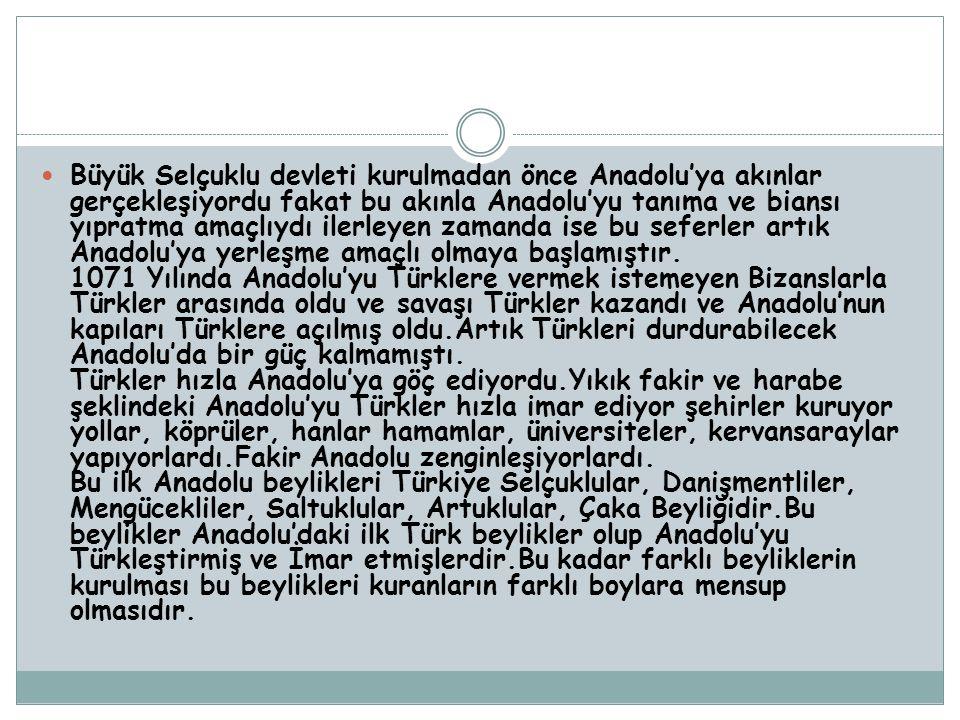 Büyük Selçuklu devleti kurulmadan önce Anadolu'ya akınlar gerçekleşiyordu fakat bu akınla Anadolu'yu tanıma ve biansı yıpratma amaçlıydı ilerleyen zam