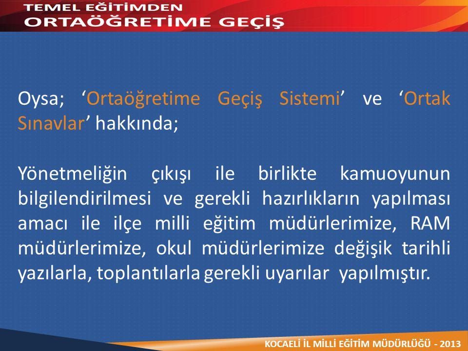 KOCAELİ İL MİLLİ EĞİTİM MÜDÜRLÜĞÜ - 2013 Oysa; 'Ortaöğretime Geçiş Sistemi' ve 'Ortak Sınavlar' hakkında; Yönetmeliğin çıkışı ile birlikte kamuoyunun