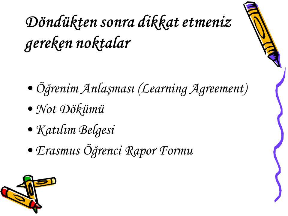 Döndükten sonra dikkat etmeniz gereken noktalar Öğrenim Anlaşması (Learning Agreement) Not Dökümü Katılım Belgesi Erasmus Öğrenci Rapor Formu
