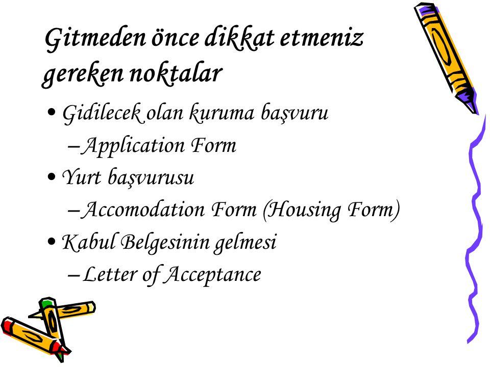 Gitmeden önce dikkat etmeniz gereken noktalar Gidilecek olan kuruma başvuru –Application Form Yurt başvurusu –Accomodation Form (Housing Form) Kabul B