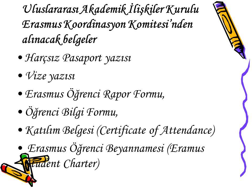 Uluslararası Akademik İlişkiler Kurulu Erasmus Koordinasyon Komitesi'nden alınacak belgeler Harçsız Pasaport yazısı Vize yazısı Erasmus Öğrenci Rapor Formu, Öğrenci Bilgi Formu, Katılım Belgesi (Certificate of Attendance) Erasmus Öğrenci Beyannamesi (Eramus Student Charter)