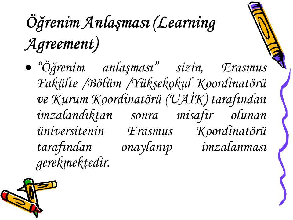 Öğrenim Anlaşması (Learning Agreement)  Ancak üçlü onay alan öğrenim anlaşmaları geçerli sayılmaktadır.