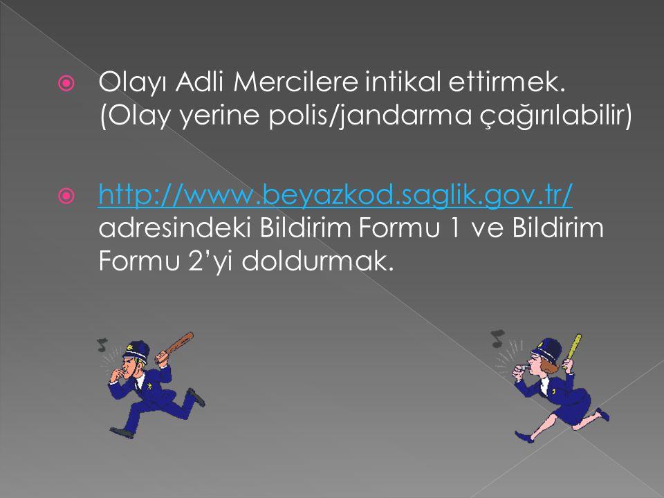  Olayı Adli Mercilere intikal ettirmek. (Olay yerine polis/jandarma çağırılabilir)  http://www.beyazkod.saglik.gov.tr/ adresindeki Bildirim Formu 1