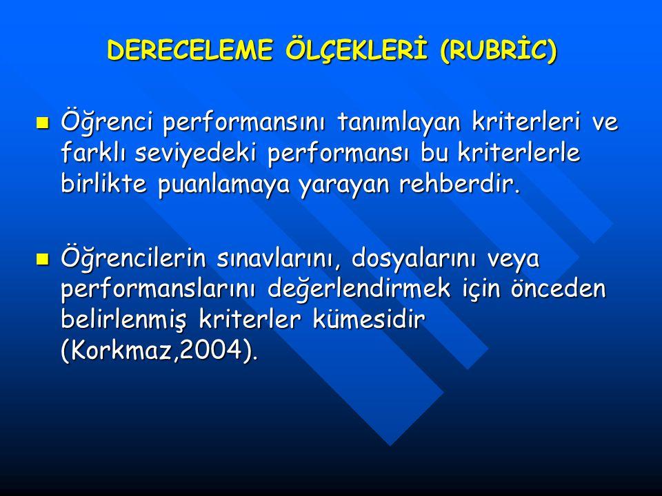 DERECELEME ÖLÇEKLERİ (RUBRİC) Öğrenci performansını tanımlayan kriterleri ve farklı seviyedeki performansı bu kriterlerle birlikte puanlamaya yarayan rehberdir.
