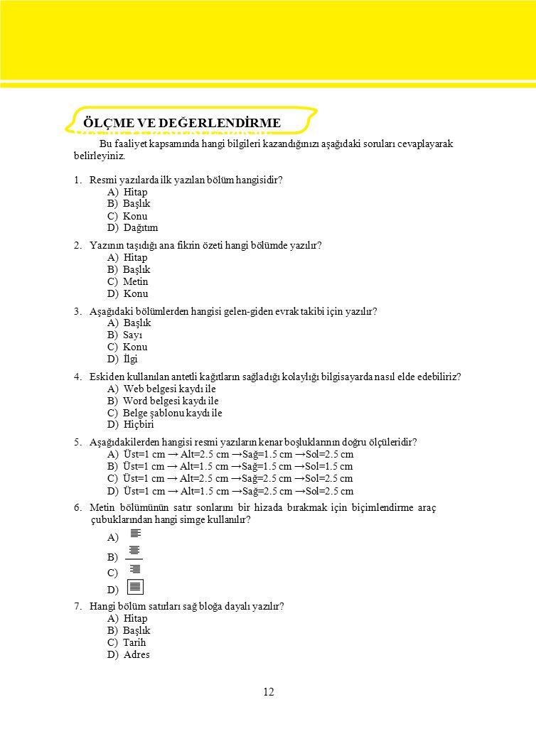 ÖLÇME VE DEĞERLENDİRME 12 Bu faaliyet kapsamında hangi bilgileri kazandığınızı aşağıdaki soruları cevaplayarak belirleyiniz. 1. Resmi yazılarda ilk ya