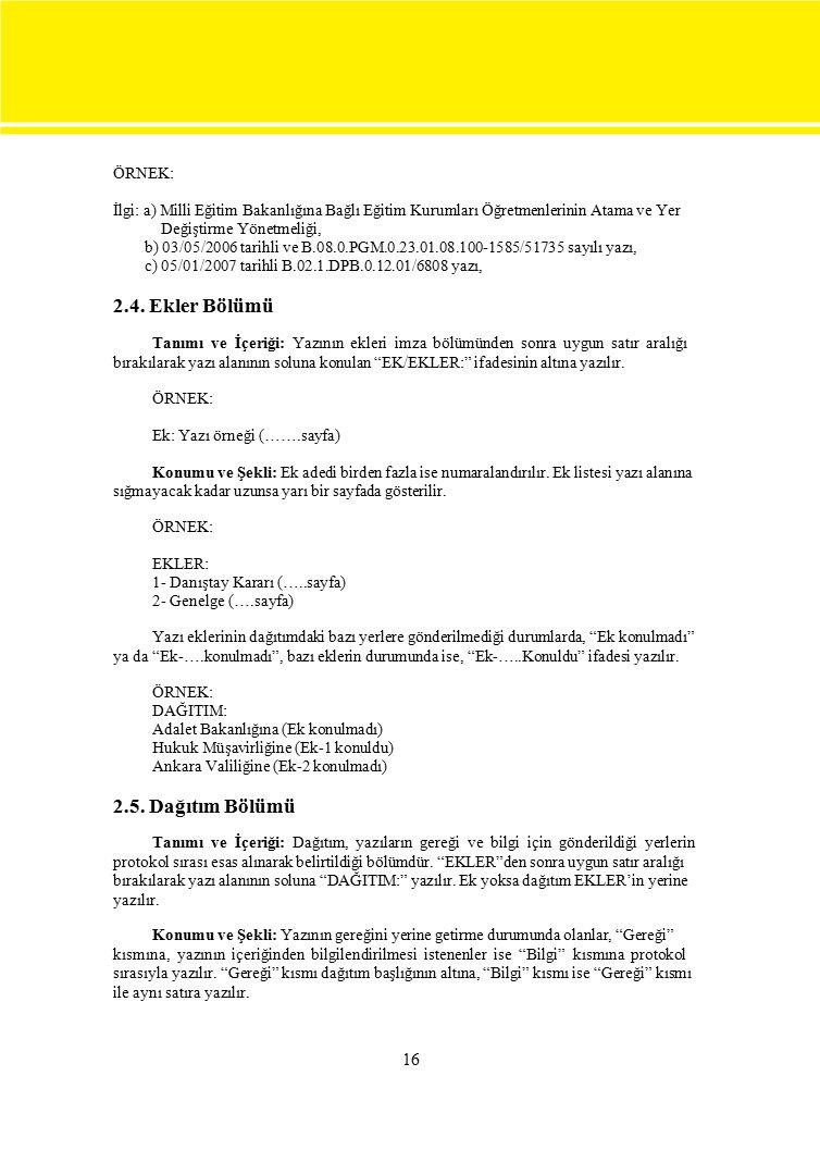 16 ÖRNEK: İlgi: a) Milli Eğitim Bakanlığına Bağlı Eğitim Kurumları Öğretmenlerinin Atama ve Yer Değiştirme Yönetmeliği, b) 03/05/2006 tarihli ve B.08.
