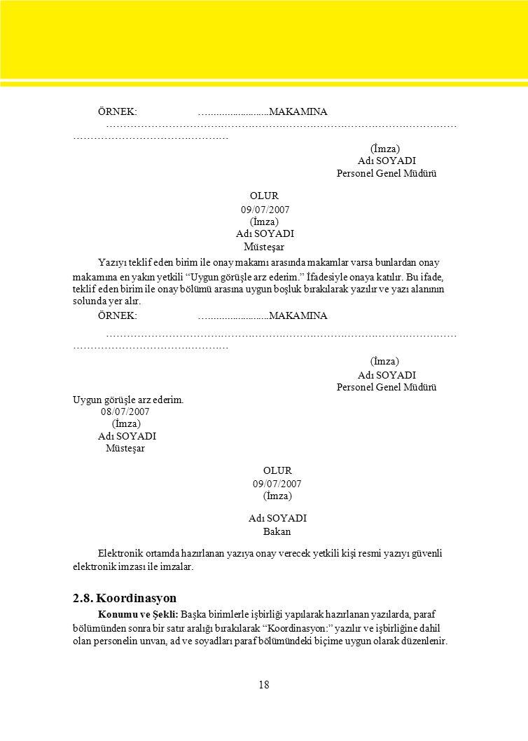 ÖRNEK:….......................MAKAMINA ………………………………………………………………………………………… ……………………………………… (İmza) Adı SOYADI Personel Genel Müdürü OLUR 09/07/2007 (İmz