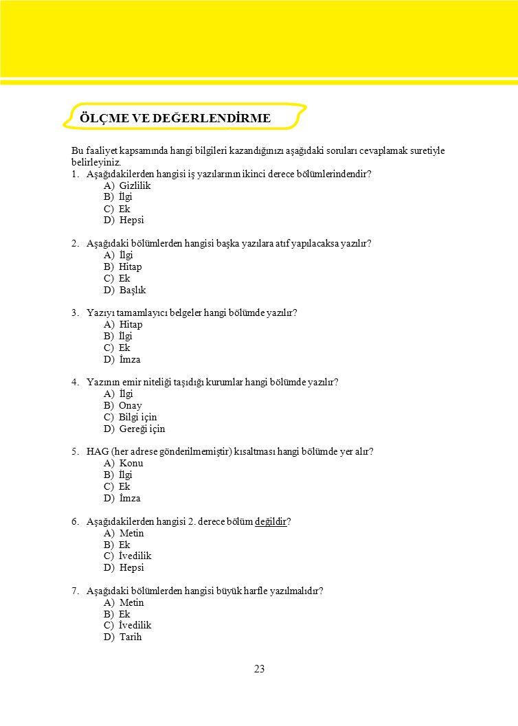23 Bu faaliyet kapsamında hangi bilgileri kazandığınızı aşağıdaki soruları cevaplamak suretiyle belirleyiniz. 1. Aşağıdakilerden hangisi iş yazılarını