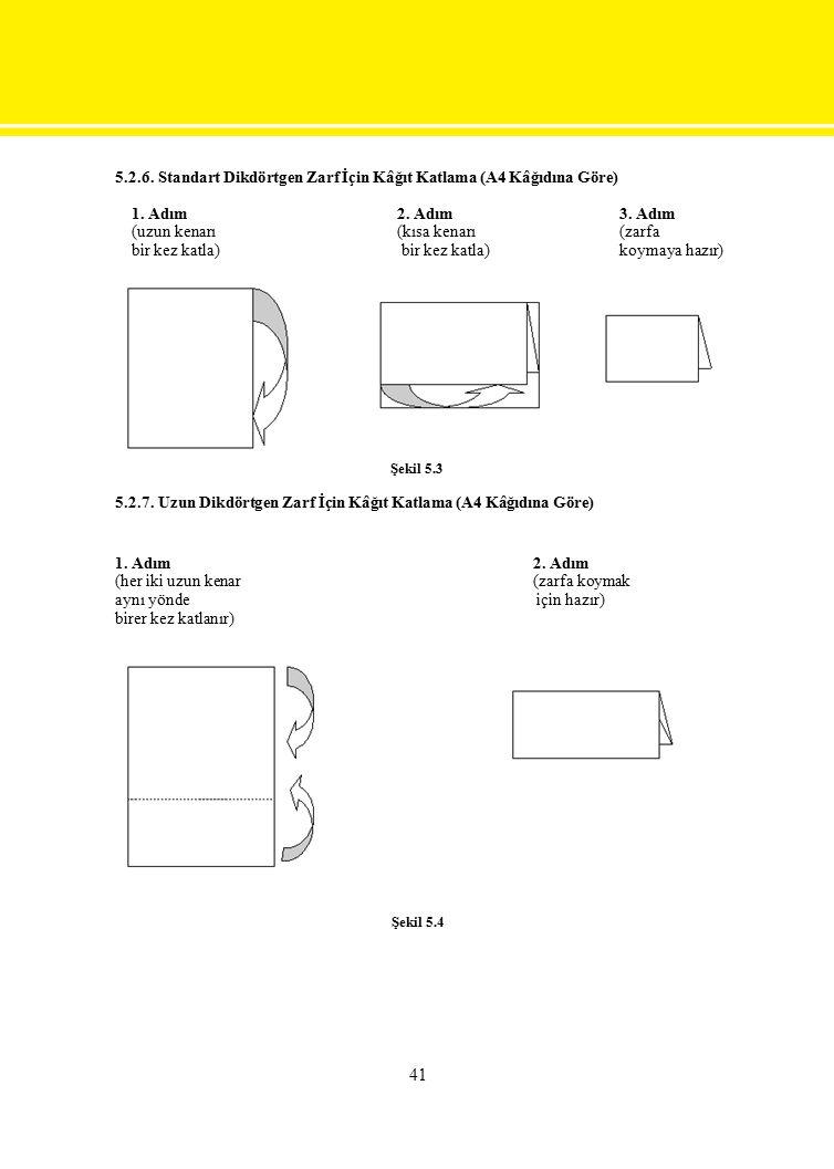 5.2.6. Standart Dikdörtgen Zarf İçin Kâğıt Katlama (A4 Kâğıdına Göre) 1. Adım (uzun kenarı bir kez katla) 2. Adım (kısa kenarı bir kez katla) 3. Adım