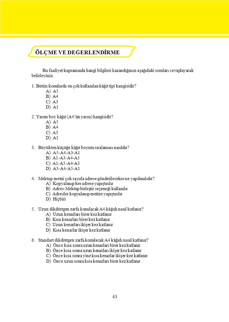 43 Bu faaliyet kapsamında hangi bilgileri kazandığınızı aşağıdaki soruları cevaplayarak belirleyiniz. 1. Bütün konularda en çok kullanılan kâğıt tipi