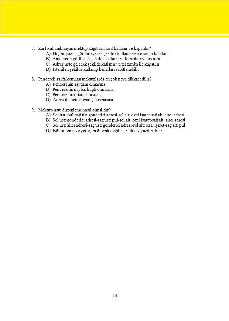 44 7. Zarf kullanılmayan mektup kâğıtları nasıl katlanır ve kapatılır? A) Hiçbir yazısı görülmeyecek şekilde katlanır ve kenarları bantlanır B) Ana me
