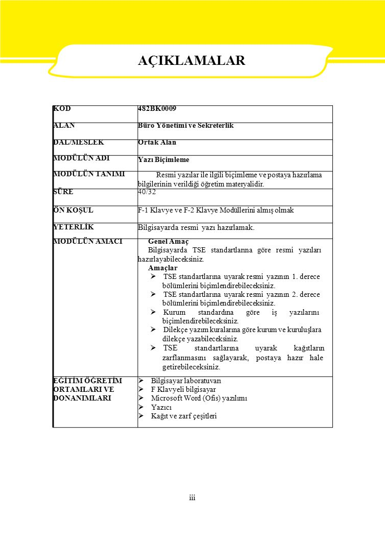 KOD482BK0009 ALANBüro Yönetimi ve Sekreterlik DAL/MESLEKOrtak Alan MODÜLÜN ADI Yazı Biçimleme MODÜLÜN TANIMI Resmi yazılar ile ilgili biçimleme ve pos