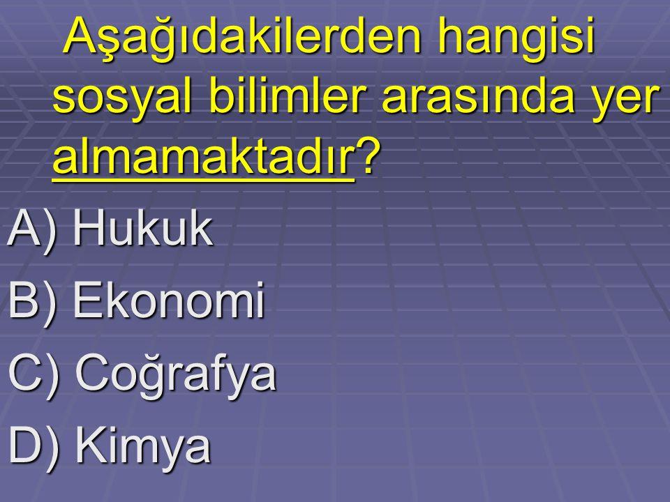 Aşağıdakilerden hangisi sosyal bilimler arasında yer almamaktadır? Aşağıdakilerden hangisi sosyal bilimler arasında yer almamaktadır? A) Hukuk B) Ekon