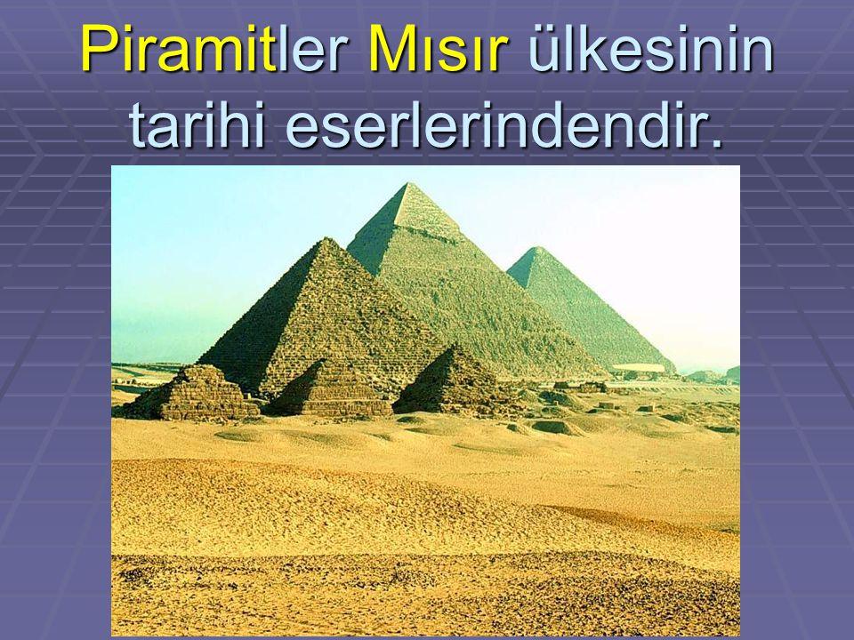Piramitler Mısır ülkesinin tarihi eserlerindendir.