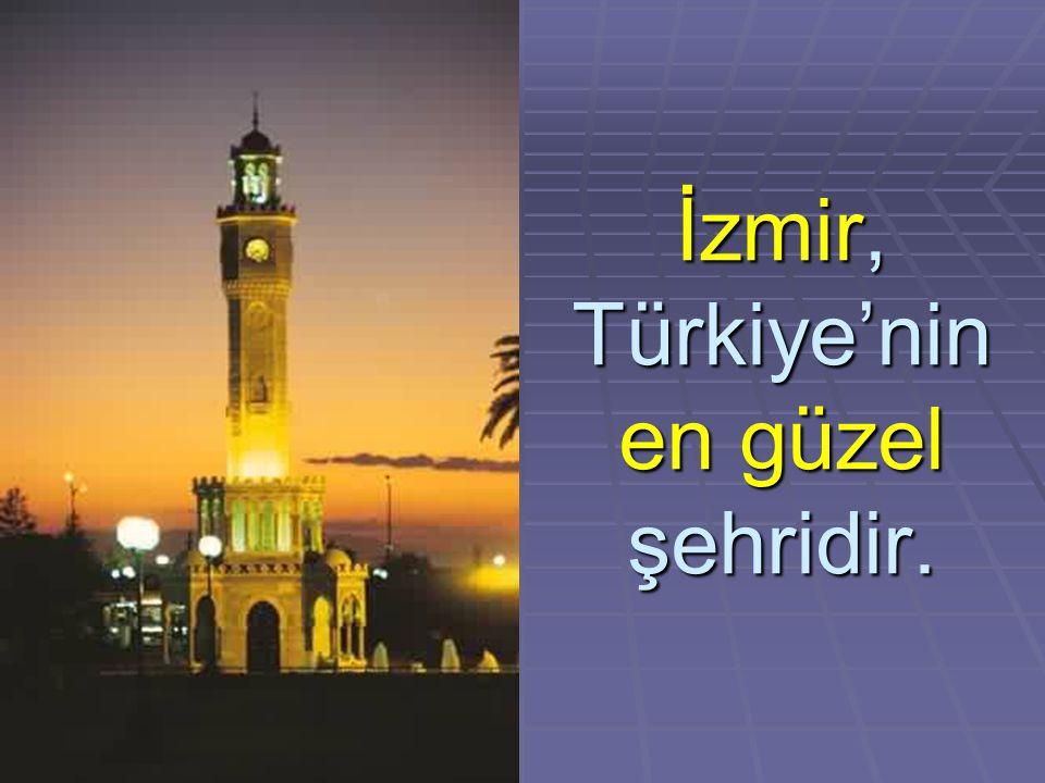 İzmir, Türkiye'nin en güzel şehridir.