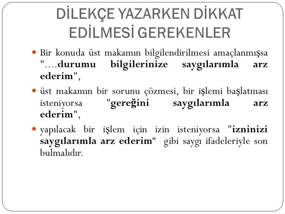 DİLEKÇE YAZARKEN DİKKAT EDİLMESİ GEREKENLER Do ğ ru, düzgün, özenli ve net bir Türkçe ile yazılmalıdır.