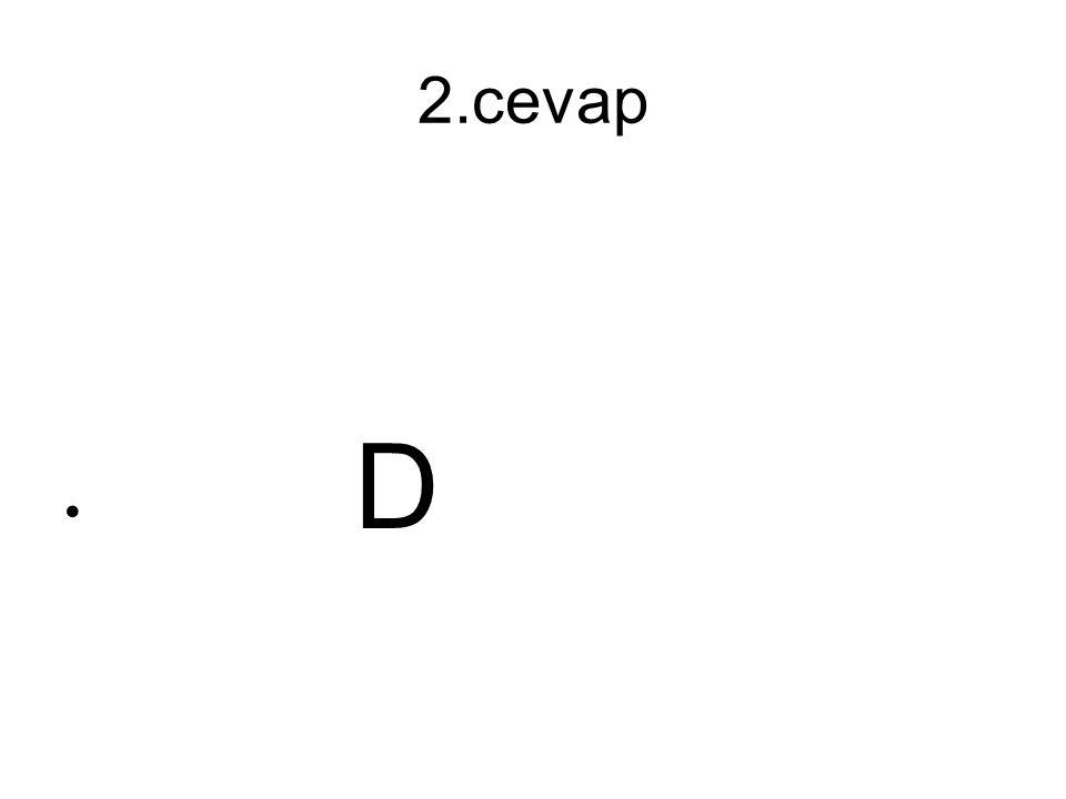 2.cevap D