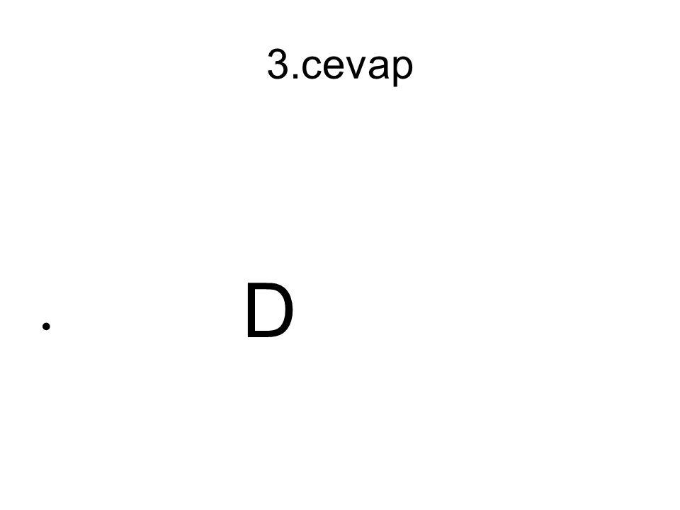3.cevap D