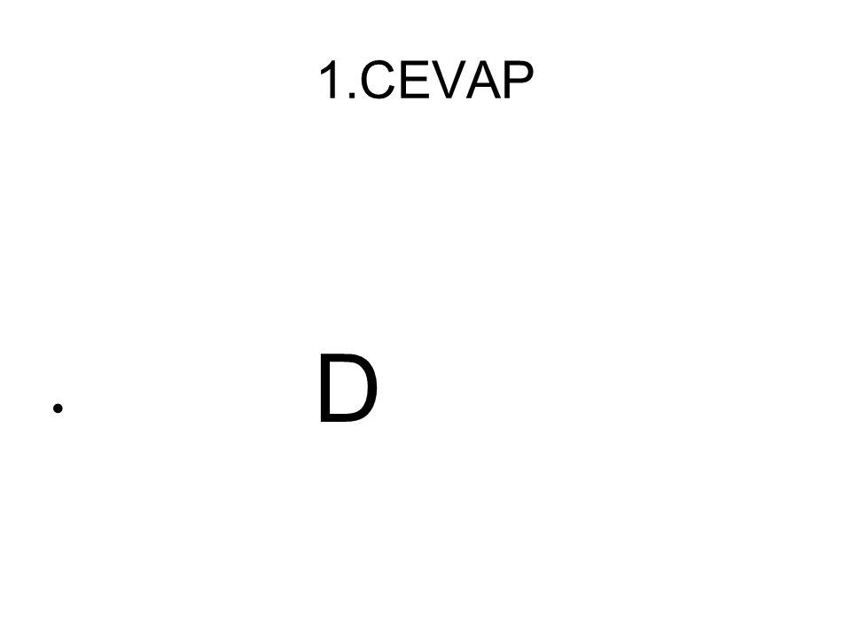 1.CEVAP D