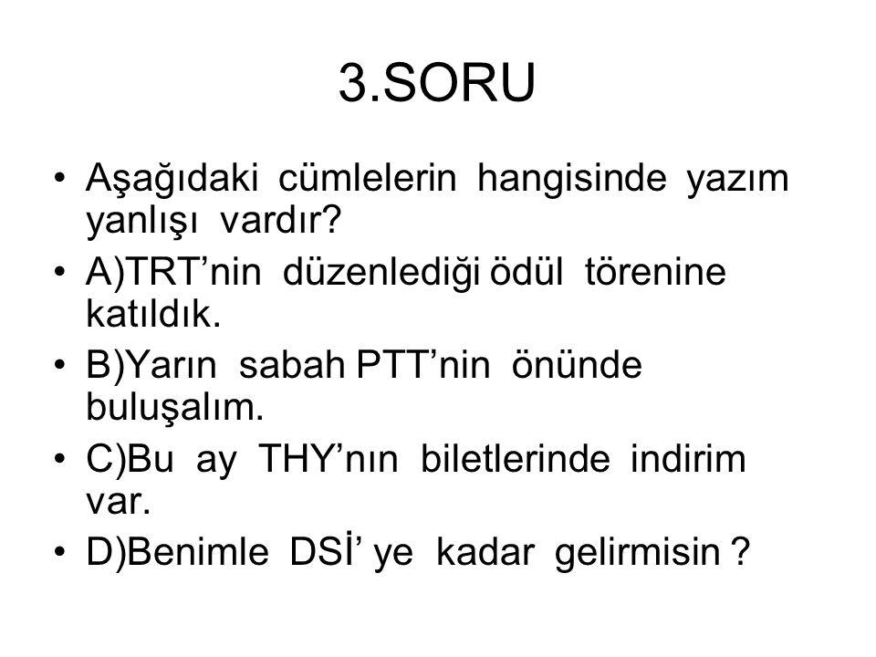 3.SORU Aşağıdaki cümlelerin hangisinde yazım yanlışı vardır.