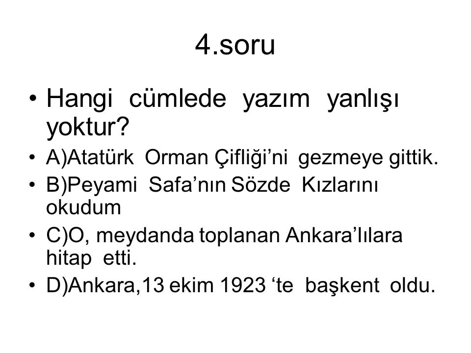 4.soru Hangi cümlede yazım yanlışı yoktur.A)Atatürk Orman Çifliği'ni gezmeye gittik.