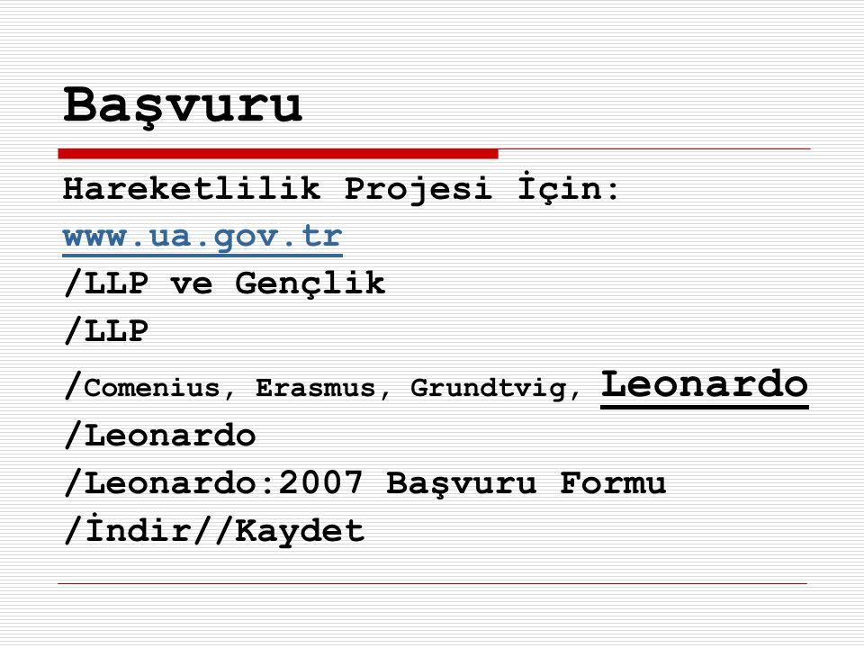 Başvuru Hareketlilik Projesi İçin: www.ua.gov.tr /LLP ve Gençlik /LLP / Comenius, Erasmus, Grundtvig, Leonardo /Leonardo /Leonardo:2007 Başvuru Formu /İndir//Kaydet