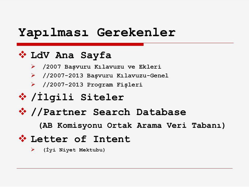 Yapılması Gerekenler  LdV Ana Sayfa  /2007 Başvuru Kılavuzu ve Ekleri  //2007-2013 Başvuru Kılavuzu-Genel  //2007-2013 Program Fişleri  /İlgili Siteler  //Partner Search Database (AB Komisyonu Ortak Arama Veri Tabanı)  Letter of Intent  (İyi Niyet Mektubu)